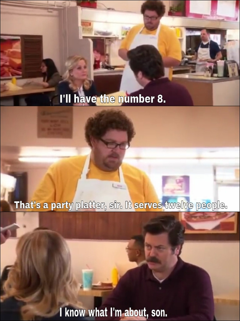 Never question the great Ron Swanson