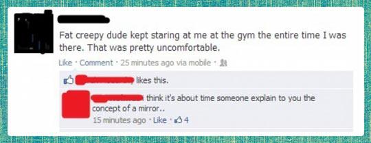 Fat creepy dude kept staring at me at the gym…