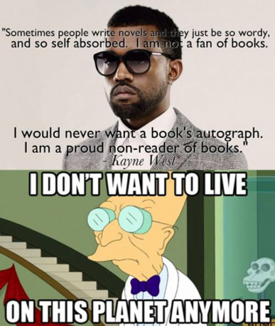 Kayne is a proud non reader of books…