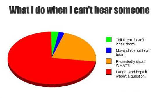 When I can't hear someone…