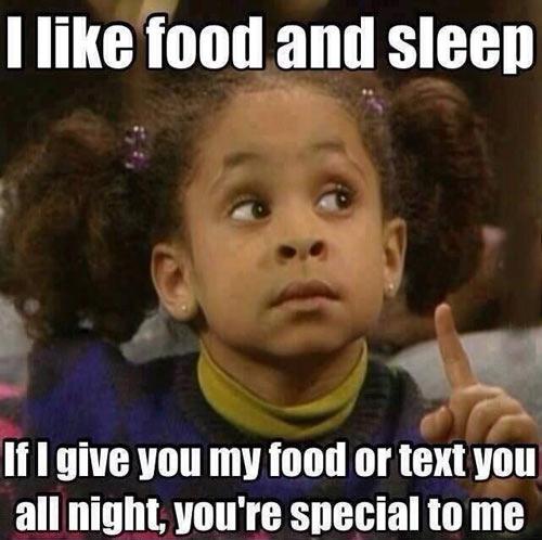 I really like food and sleep…