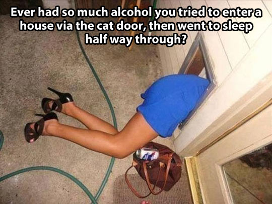 Ever had so much alcohol…