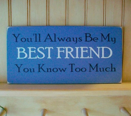 Why you will always be my friend…
