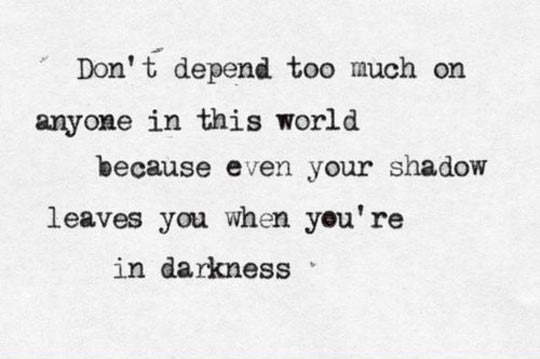 Don't depend on anyone…