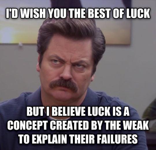 Mr. Swanson on luck…