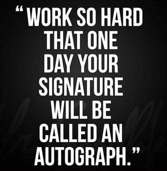 Work hard til that day…