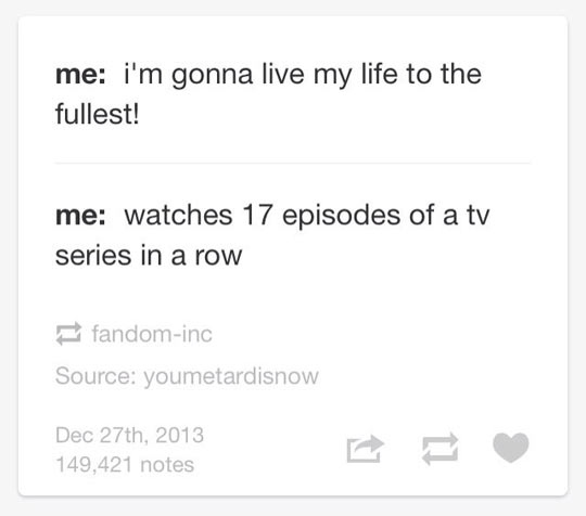 Me watching Dr. Who…