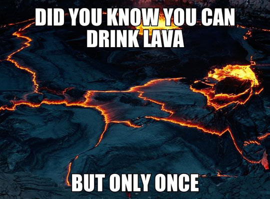 Did you know you can drink lava?