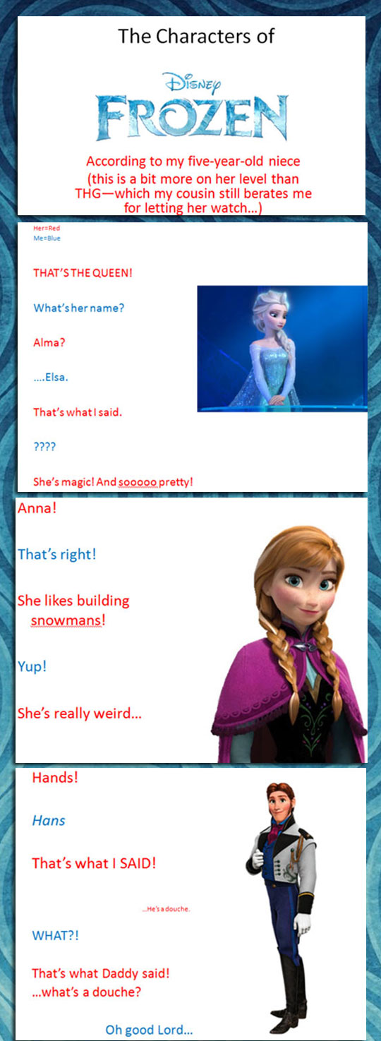 The characters of Frozen according to my five-year-old niece...