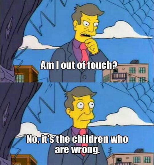 Skinner representing the adult mentality…