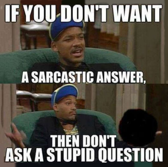 If you don't want a sarcastic answer…
