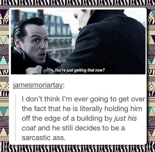 Moriarty always on the edge…