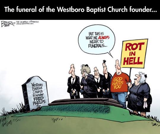 I Guess Picketing Funerals Doesn't Make You Inmortal