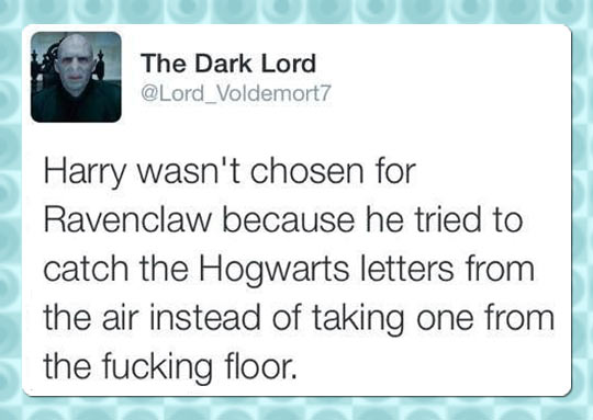 Lord Voldemort telling it like it is…
