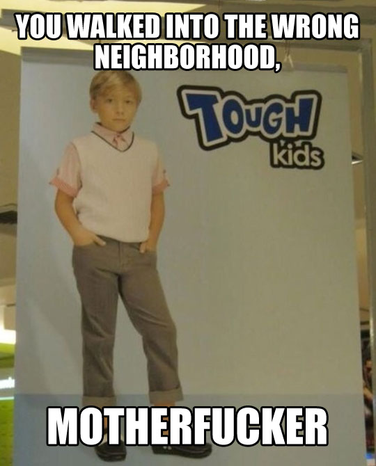 The toughest kid in the hood…