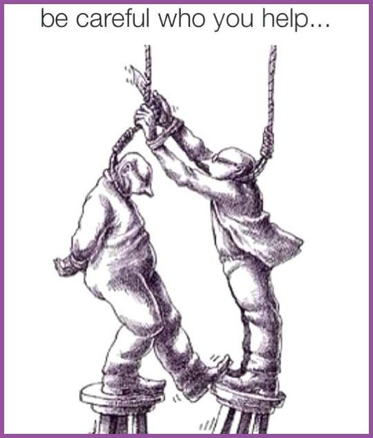 Always Beware Of Who You Help