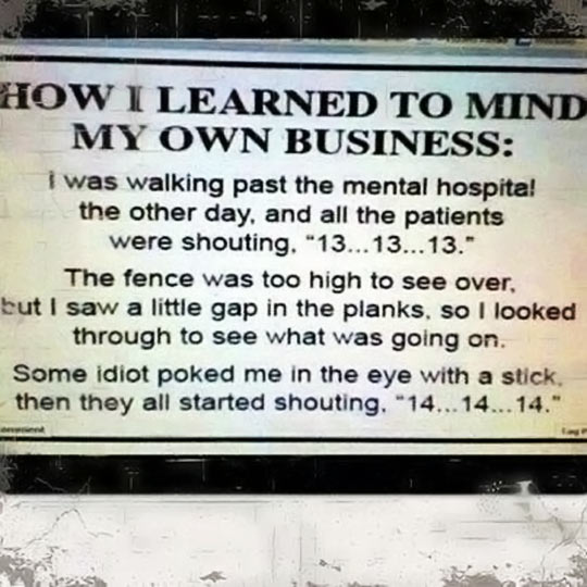 And That's How I Learned To Mind My Own Business