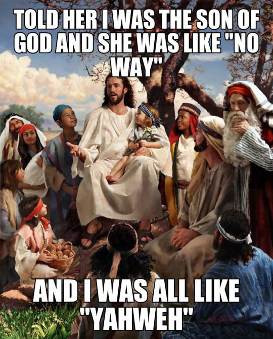 And Jesus Was Like…