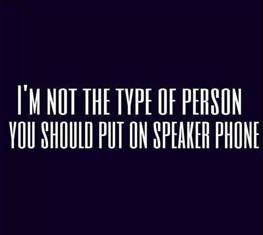 Never On Speaker Phone