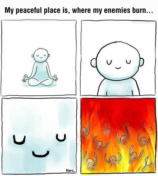 My Peaceful Place Is, Where My Enemies Burn