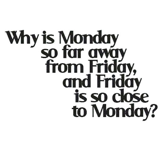 funny-Monday-Friday-close-far-away