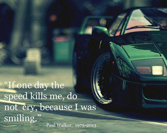 Paul Walker S Best Quote: Paul Walker's Best Quote
