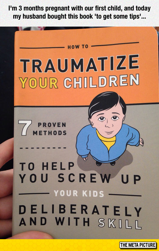 Seven Methods To Traumatize Your Kids