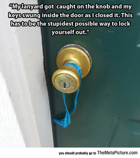 Probably The Dumbest Way To Lock Yourself Out