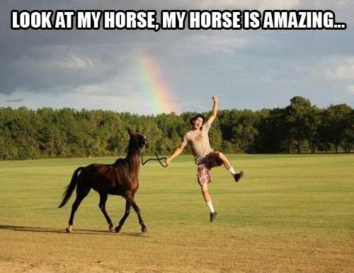 Look at my horse…