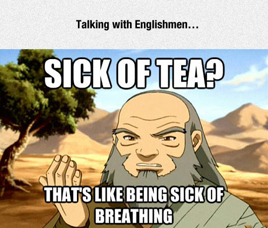 Sick Of Tea