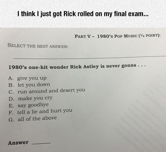 Rick Rolled On My Final Exam