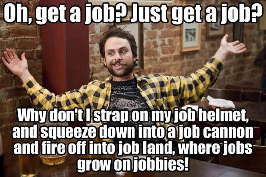 So I Just Get A Job, Right?