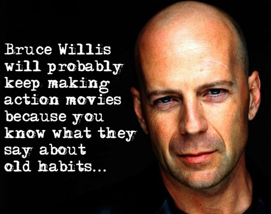 cool-Bruce-Willis-making-movies-habit