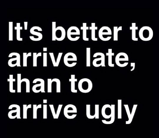 cool-quote-arriving-late-ugly