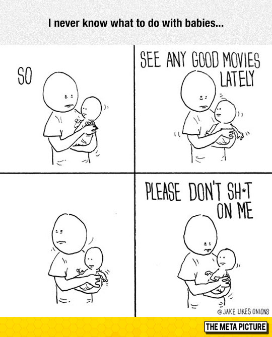 Every Time Someone Hands Me Their Baby